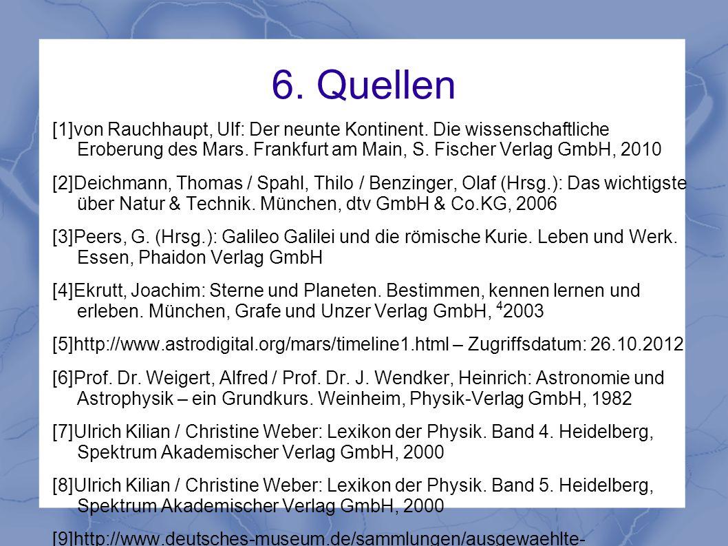 6. Quellen [1]von Rauchhaupt, Ulf: Der neunte Kontinent. Die wissenschaftliche Eroberung des Mars. Frankfurt am Main, S. Fischer Verlag GmbH, 2010.